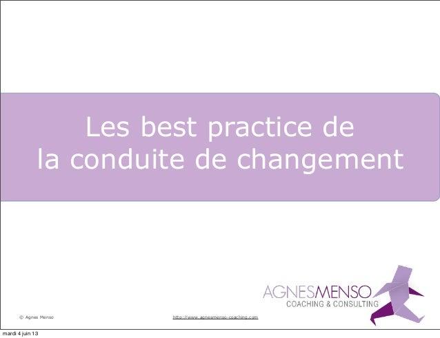 © Agnes MensoLes best practice dela conduite de changementhttp://www.agnesmenso-coaching.commardi 4 juin 13