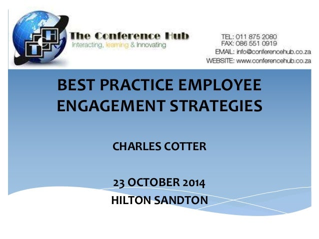 BEST PRACTICE EMPLOYEE  ENGAGEMENT STRATEGIES  CHARLES COTTER  23 OCTOBER 2014  HILTON SANDTON