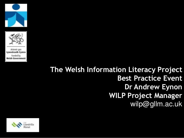 The Welsh Information Literacy Project                   Best Practice Event                     Dr Andrew Eynon          ...