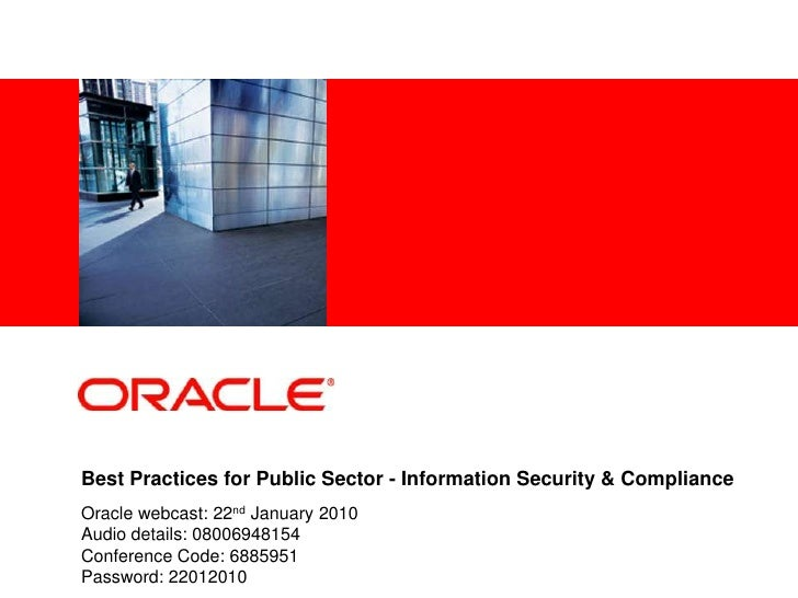 <Insert Picture Here>     Best Practices for Public Sector - Information Security & Compliance Oracle webcast: 22nd Januar...