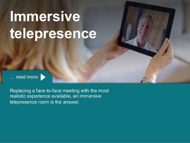 Copyright © 2015 Dimension Data … read more Replacing a face-to-face meeting with the most realistic experience available,...