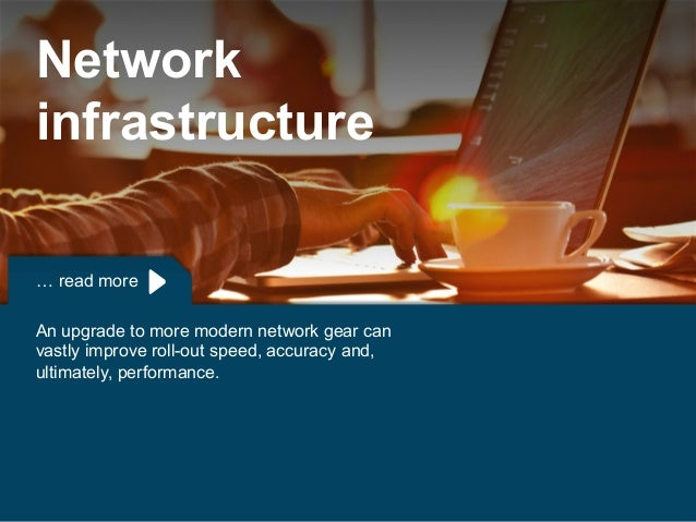 Copyright © 2015 Dimension Data … read more An upgrade to more modern network gear can vastly improve roll-out speed, accu...