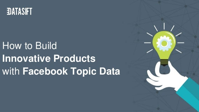 How to Build Innovative Products with Facebook Topic Data