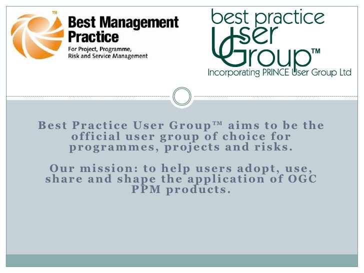 Best Practice User Group™ aims to be the      official user group of choice for     programmes, projects and risks.   Our ...
