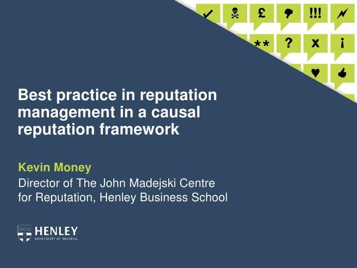 Best practice in reputation management in a causal reputation framework<br />Kevin Money<br />Director of The John Madejsk...