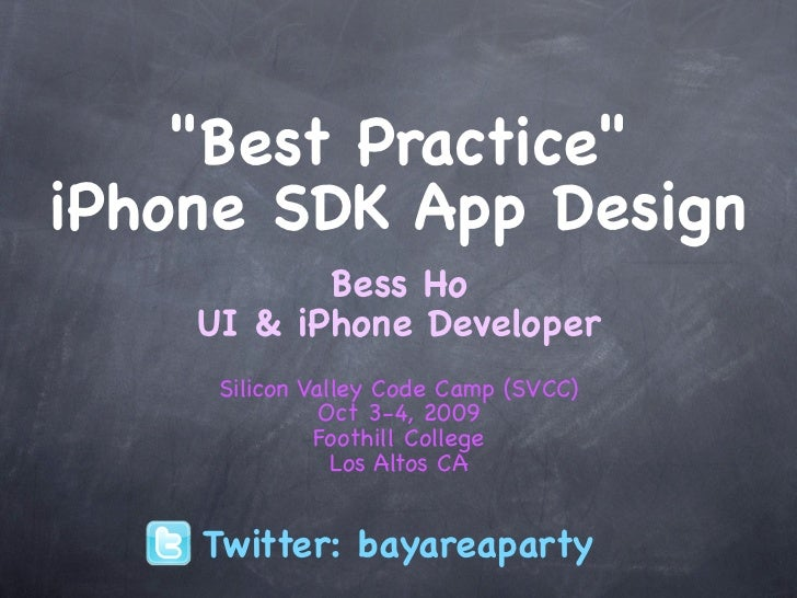 """Best Practice"" iPhone SDK App Design            Bess Ho     UI & iPhone Developer      Silicon Valley Code Camp (SVCC)   ..."