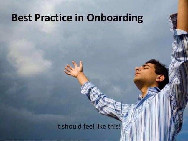 Best Practice in Onboarding  It should feel like this!