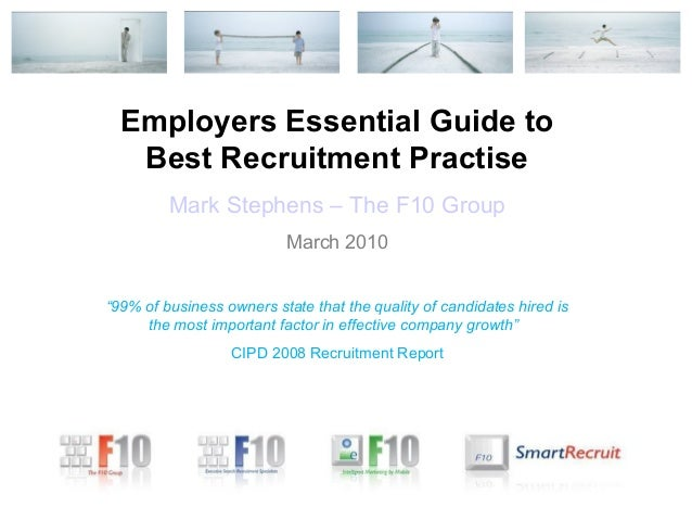 Employers Essential Guide to   Best Recruitment Practise         Mark Stephens – The F10 Group                          Ma...