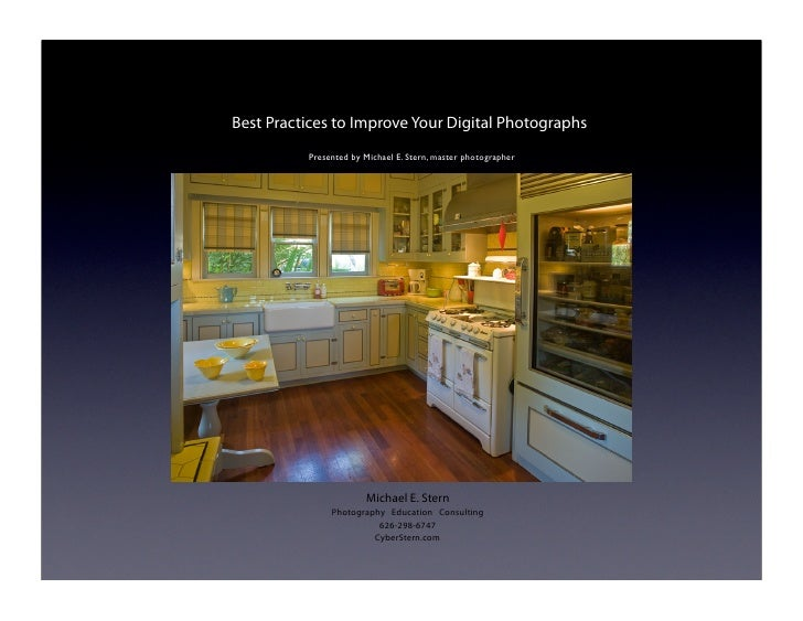 Best Practices to Improve Your Digital Photographs           Presented by Michael E. Stern, master photographer           ...
