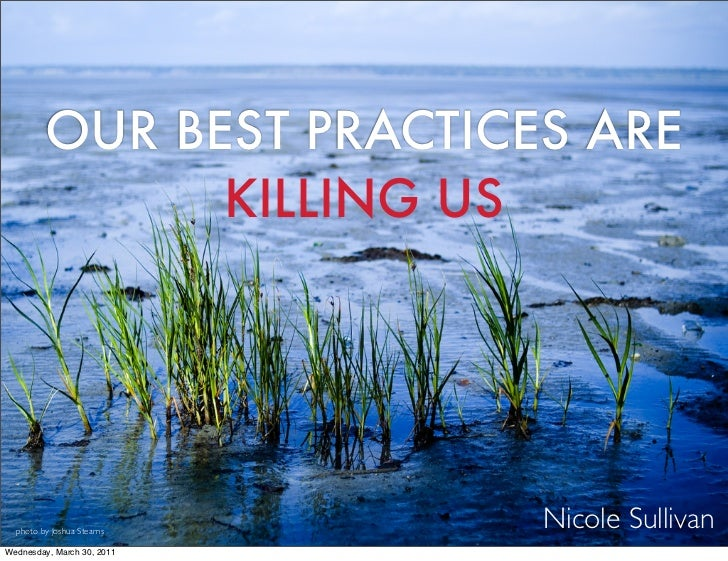 OUR BEST PRACTICES ARE               KILLING US  photo by Joshua Stearns                            Nicole SullivanWednesd...