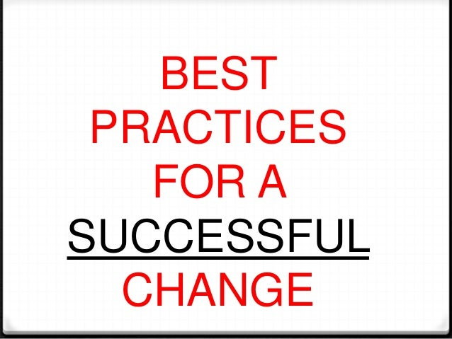 BEST PRACTICES   FOR ASUCCESSFUL  CHANGE