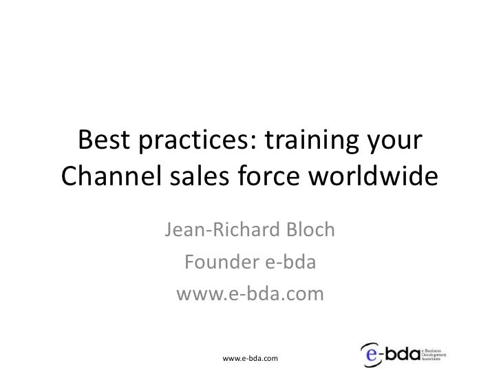 Best practices: training your Channel sales force worldwide<br />Jean-Richard Bloch<br />Founder e-bda<br />www.e-bda.com<...