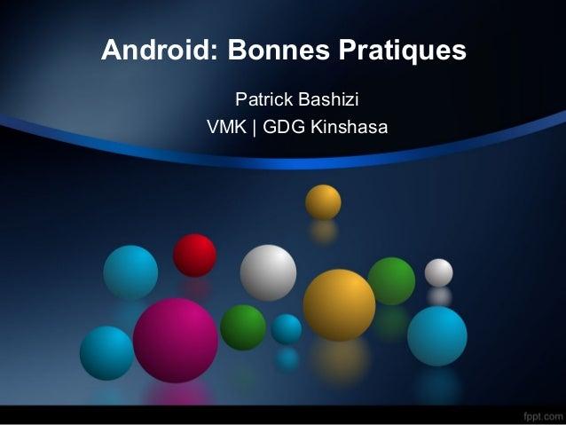 Android: Bonnes Pratiques Patrick Bashizi VMK | GDG Kinshasa