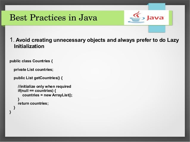Best Practices in Java 1. Avoid creating unnecessary objects and always prefer to do Lazy Initialization public class Coun...