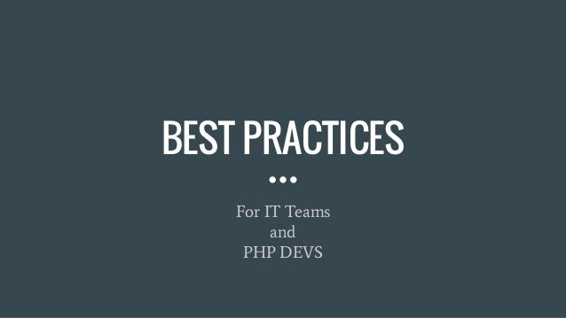 BEST PRACTICES For IT Teams and PHP DEVS