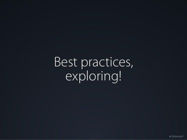 @dempfi Best practices, exploring!