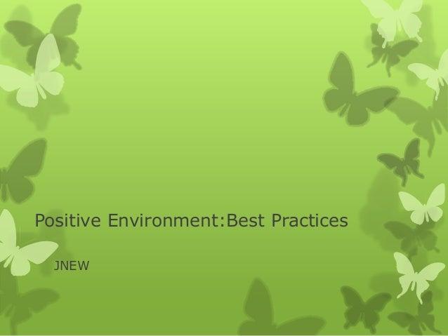 Positive Environment:Best Practices JNEW