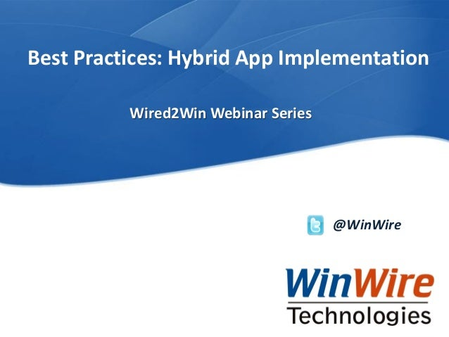 © 2010 WinWire TechnologiesWinWire Technologies, Inc. Confidential Best Practices: Hybrid App Implementation @WinWire Wire...