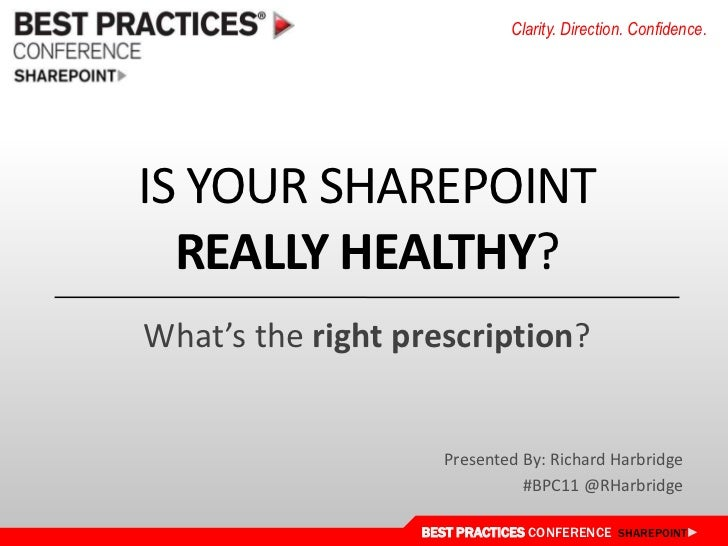 Is Your Sharepointreallyhealthy?<br />What's the rightprescription?<br />Presented By: Richard Harbridge<br />#BPC11 @RHar...