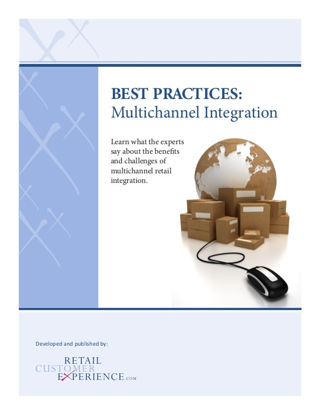 BEST PRACTICES: Multichannel Integration Learn what the experts say about the benefits and challenges of multichannel reta...