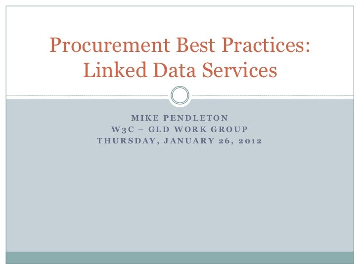 Procurement Best Practices:   Linked Data Services         MIKE PENDLETON      W3C – GLD WORK GROUP    THURSDAY, JANUARY 2...