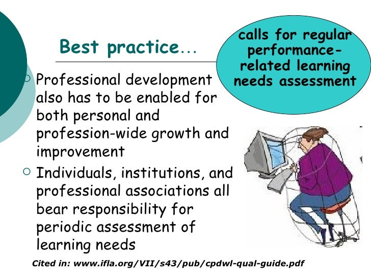 developing professional practice Explain the importance of continually improving knowledge and practice as a professional, i have a responsibility to engage in continuous professional development.