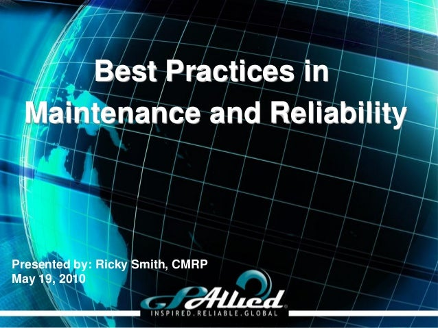 Copyright 2010 GPAllied© Presented by: Ricky Smith, CMRP May 19, 2010 Best Practices in Maintenance and Reliability