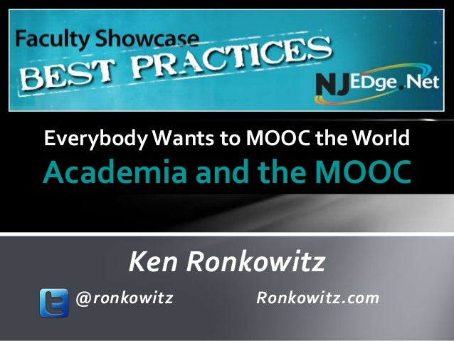 Everybody Wants to MOOC the WorldAcademia and the MOOC       Ken Ronkowitz  @ronkowitz       Ronkowitz.com