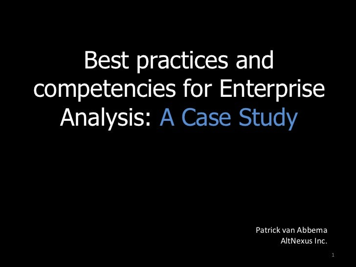 Best practices and competencies for Enterprise Analysis: A Case Study<br />1<br />Patrick van Abbema<br />AltNexus Inc.<br />