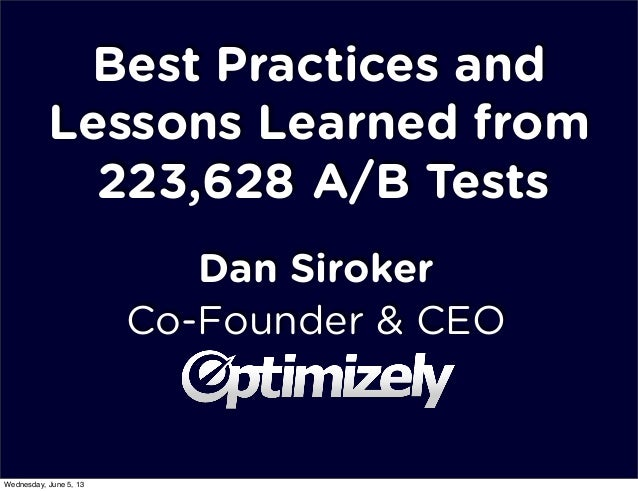 Best Practices andLessons Learned fromDan SirokerCo-Founder & CEOA/B Tests223,628Wednesday, June 5, 13