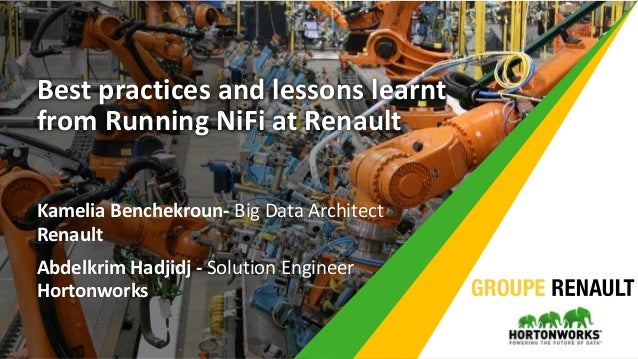 Best practices and lessons learnt from Running NiFi at Renault Kamelia Benchekroun- Big Data Architect Renault Abdelkrim H...