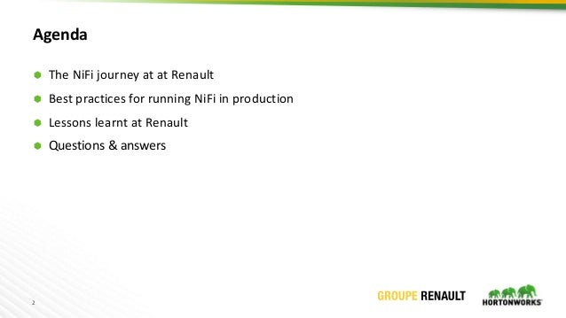 2 Agenda  The NiFi journey at at Renault  Best practices for running NiFi in production  Lessons learnt at Renault  Qu...