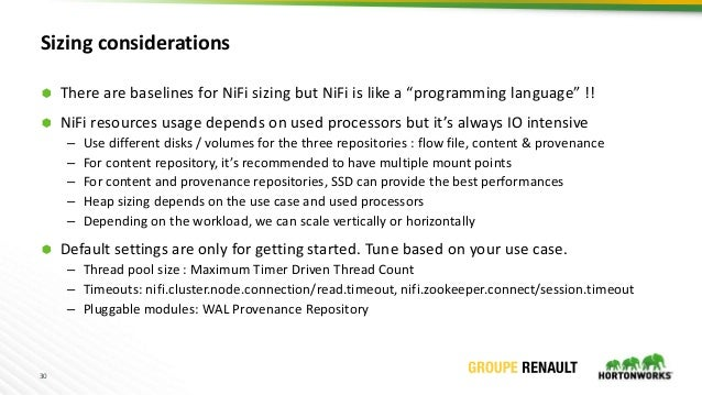 """30 Sizing considerations  There are baselines for NiFi sizing but NiFi is like a """"programming language"""" !!  NiFi resourc..."""