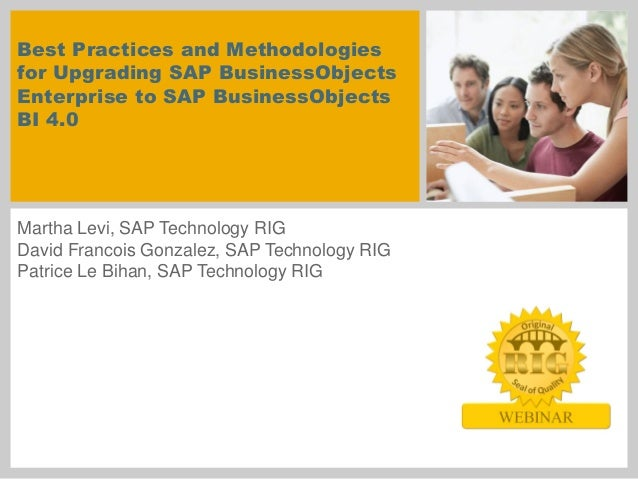 Best Practices and Methodologies for Upgrading SAP BusinessObjects Enterprise to SAP BusinessObjects BI 4.0  Martha Levi, ...