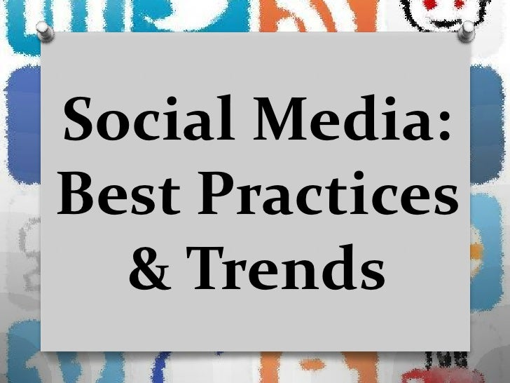 Social Media:Best Practices  & Trends