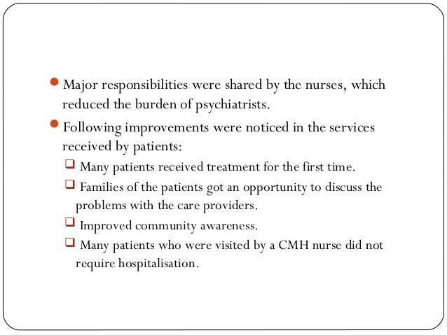 Major responsibilities were shared by the nurses, which reduced the burden of psychiatrists. Following improvements were...