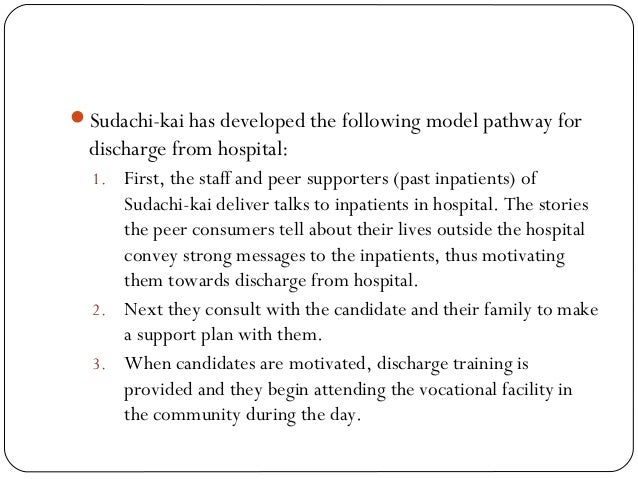 Sudachi-kai has developed the following model pathway for discharge from hospital: 1. First, the staff and peer supporter...