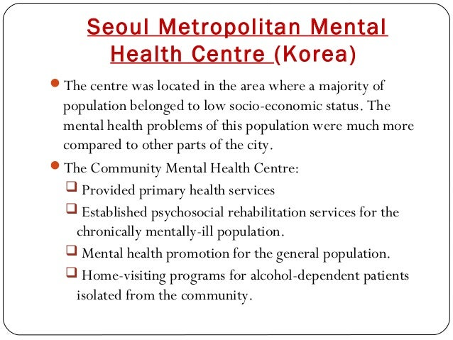 Seoul Metropolitan Mental Health Centre (Korea) The centre was located in the area where a majority of population belonge...