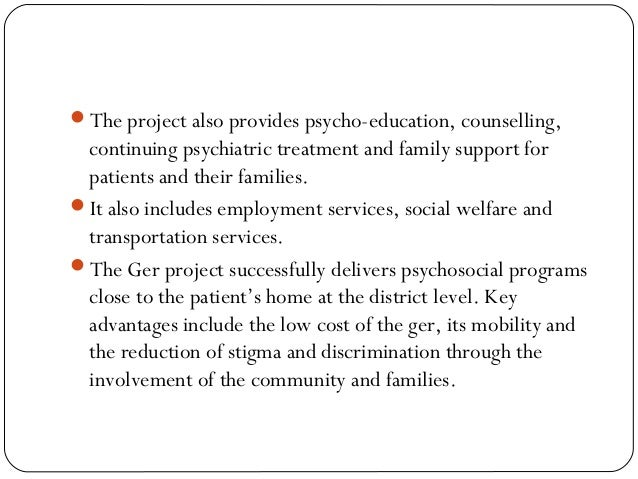 The project also provides psycho-education, counselling, continuing psychiatric treatment and family support for patients...