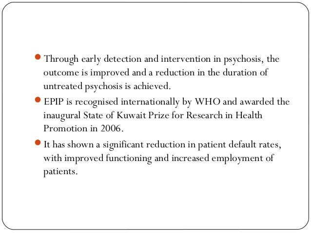 Through early detection and intervention in psychosis, the outcome is improved and a reduction in the duration of untreat...