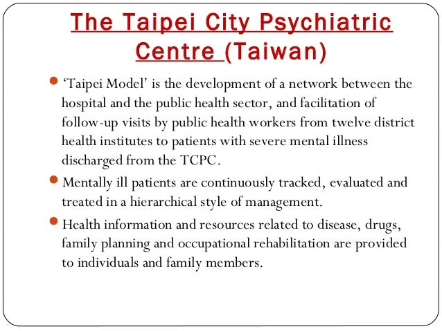 The Taipei City Psychiatric Centre (Taiwan) 'Taipei Model' is the development of a network between the hospital and the p...