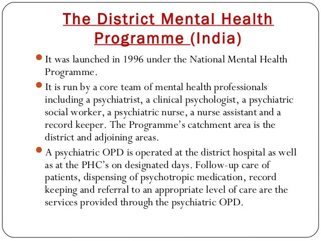 The District Mental Health Programme (India) It was launched in 1996 under the National Mental Health Programme. It is r...