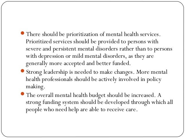 There should be prioritization of mental health services. Prioritized services should be provided to persons with severe ...
