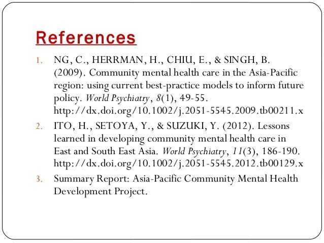 References 1. NG, C., HERRMAN, H., CHIU, E., & SINGH, B. (2009). Community mental health care in the Asia-Pacific region: ...
