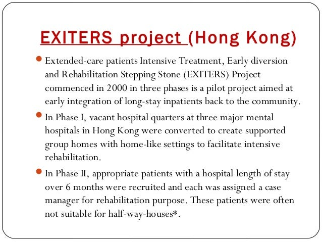 EXITERS project (Hong Kong) Extended-care patients Intensive Treatment, Early diversion and Rehabilitation Stepping Stone...