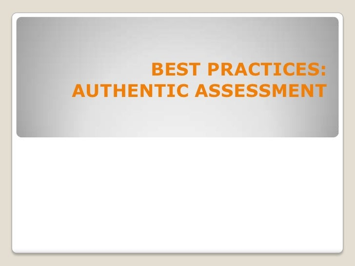 BEST PRACTICES: <br />AUTHENTIC ASSESSMENT<br />