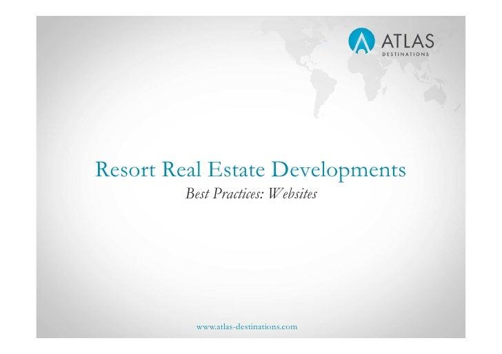 Resort Real Estate Developments         Best Practices: Websites               www.atlas-destinations.com