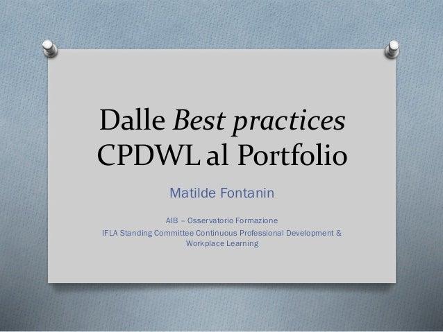 Dalle Best practices CPDWL al Portfolio Matilde Fontanin AIB – Osservatorio Formazione IFLA Standing Committee Continuous ...