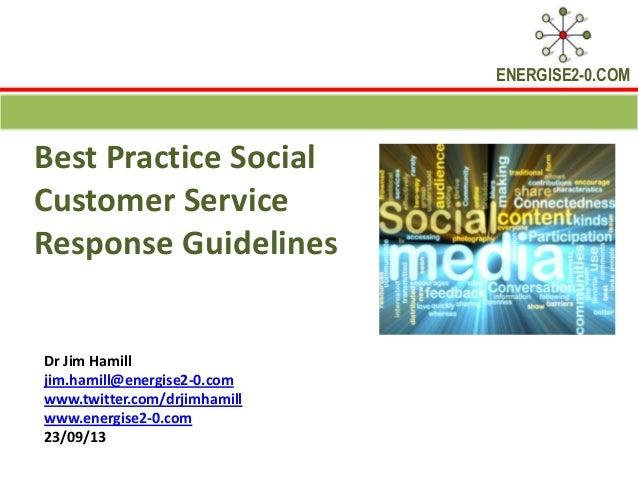 ENERGISE2-0.COM Best Practice Social Customer Service Response Guidelines Dr Jim Hamill jim.hamill@energise2-0.com www.twi...