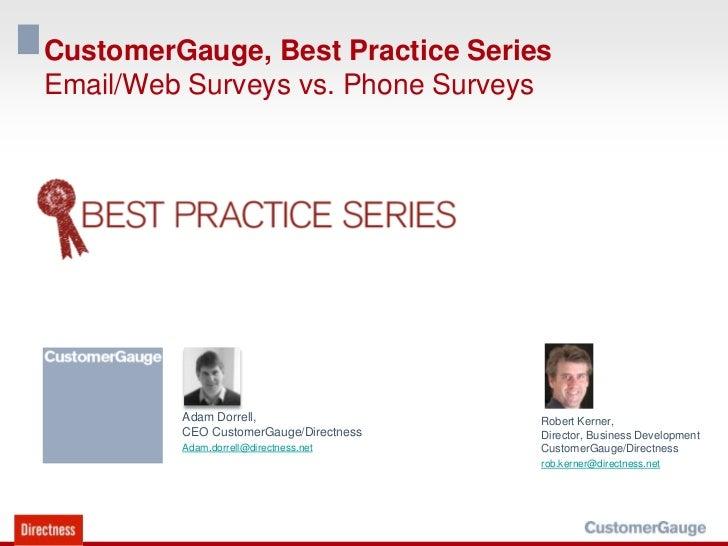 CustomerGauge, Best Practice SeriesEmail/Web Surveys vs. Phone Surveys         Adam Dorrell,                  Robert Kerne...